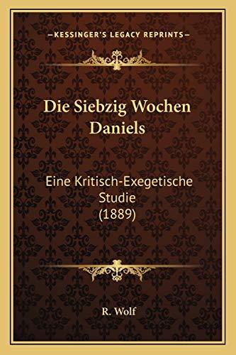 9781168354662: Die Siebzig Wochen Daniels: Eine Kritisch-Exegetische Studie (1889)