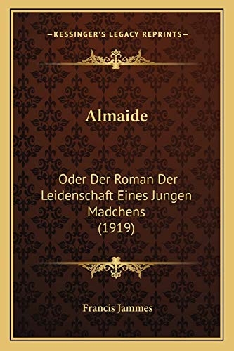 9781168356390: Almaide: Oder Der Roman Der Leidenschaft Eines Jungen Madchens (1919) (German Edition)
