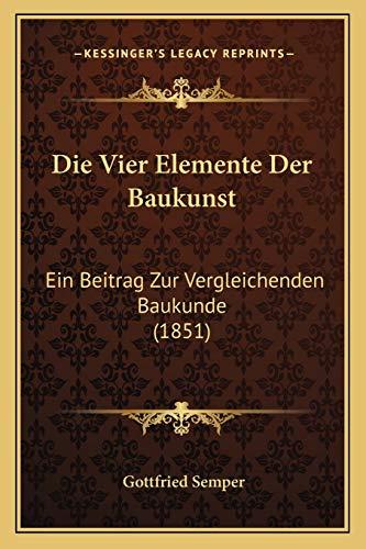 9781168357427: Die Vier Elemente Der Baukunst: Ein Beitrag Zur Vergleichenden Baukunde (1851)