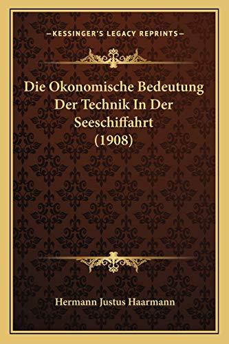 9781168360489: Die Okonomische Bedeutung Der Technik In Der Seeschiffahrt (1908) (German Edition)