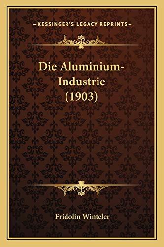 9781168361578: Die Aluminium-Industrie (1903) (German Edition)