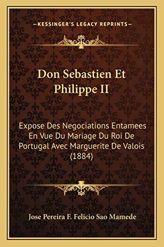 Don Sebastien Et Philippe II: Expose Des Negociations Entamees En Vue Du Mariage Du Roi de Portugal Avec Marguerite de Valois (1884) - Mamede, Jose Pereira F. Felicio Sao
