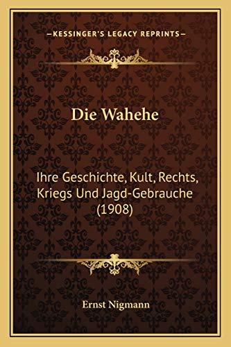 9781168374455: Die Wahehe: Ihre Geschichte, Kult, Rechts, Kriegs Und Jagd-Gebrauche (1908) (German Edition)