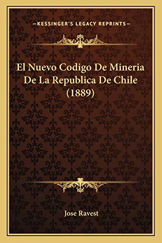 9781168379931: El Nuevo Codigo de Mineria de La Republica de Chile (1889)