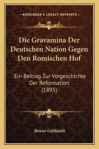 9781168382481: Die Gravamina Der Deutschen Nation Gegen Den Romischen Hof: Ein Beitrag Zur Vorgeschichte Der Reformation (1895)
