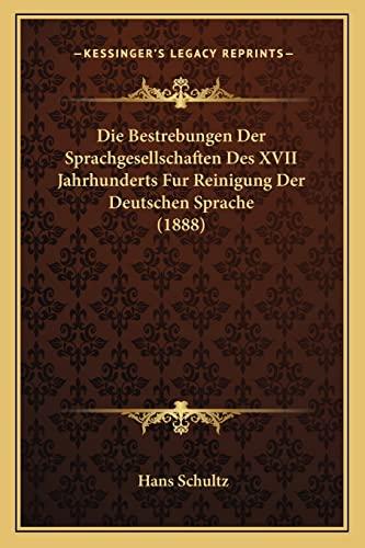 9781168386496: Die Bestrebungen Der Sprachgesellschaften Des XVII Jahrhunderts Fur Reinigung Der Deutschen Sprache (1888)