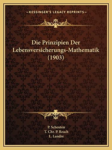 9781168387752: Die Prinzipien Der Lebensversicherungs-Mathematik (1903) (German Edition)