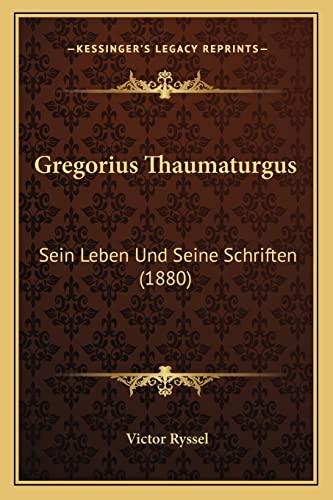 Gregorius Thaumaturgus: Sein Leben Und Seine Schriften