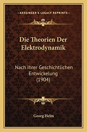 9781168388681: Die Theorien Der Elektrodynamik: Nach Ihrer Geschichtlichen Entwickelung (1904) (German Edition)