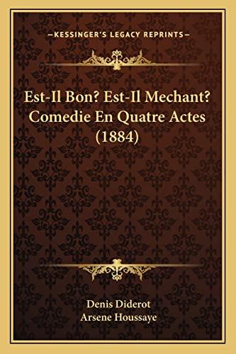 Est-Il Bon? Est-Il Mechant? Comedie En Quatre Actes (1884) (French Edition) (9781168388865) by Diderot, Denis