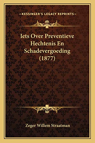 9781168389831: Iets Over Preventieve Hechtenis En Schadevergoeding (1877) (Dutch Edition)