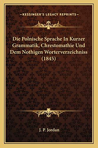 9781168391322: Die Polnische Sprache in Kurzer Grammatik, Chrestomathie Und Dem Nothigen Worterverzeichniss (1845)