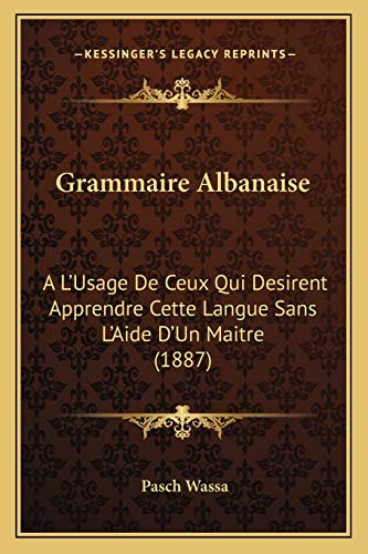 9781168392572: Grammaire Albanaise: A L'Usage de Ceux Qui Desirent Apprendre Cette Langue Sans L'Aide D'Un Maitre (1887)