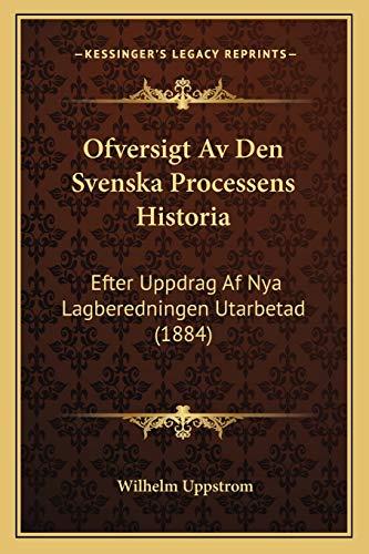 Ofversigt AV Den Svenska Processens Historia: Wilhelm Uppstrom