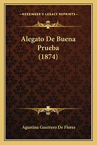 9781168393531: Alegato De Buena Prueba (1874) (Spanish Edition)