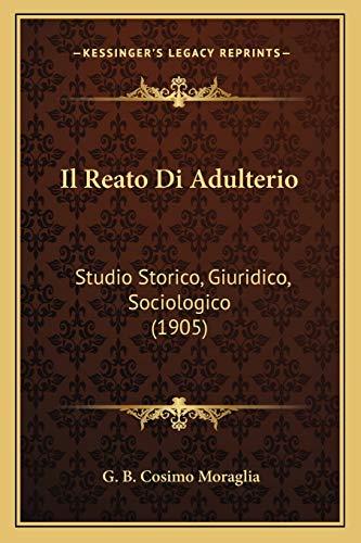9781168394385: Il Reato Di Adulterio: Studio Storico, Giuridico, Sociologico (1905) (Italian Edition)