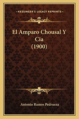9781168395900: El Amparo Chousal Y Cia (1900) (Spanish Edition)