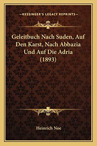 9781168396006: Geleitbuch Nach Suden, Auf Den Karst, Nach Abbazia Und Auf Die Adria (1893) (German Edition)