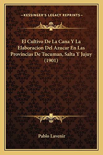 9781168396723: El Cultivo de La Cana y La Elaboracion del Azucar En Las Provincias de Tucuman, Salta y Jujuy (1901)