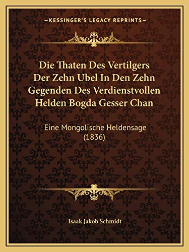 9781168400222: Die Thaten Des Vertilgers Der Zehn Ubel in Den Zehn Gegenden Des Verdienstvollen Helden Bogda Gesser Chan: Eine Mongolische Heldensage (1836)