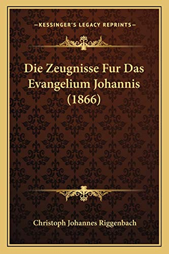 9781168400253: Die Zeugnisse Fur Das Evangelium Johannis (1866) (German Edition)