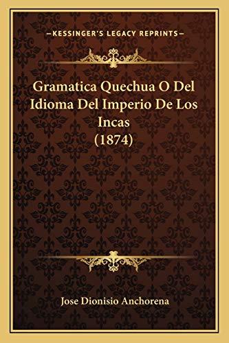 9781168400499: Gramatica Quechua O Del Idioma Del Imperio De Los Incas (1874) (Spanish Edition)