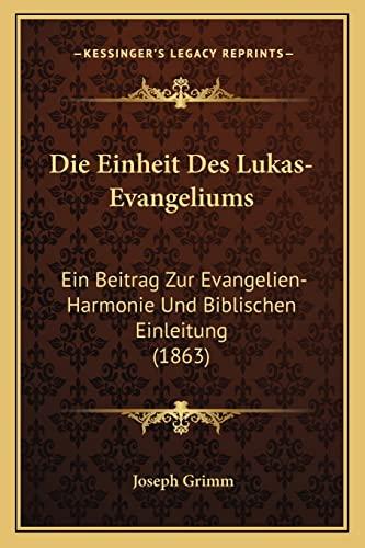 9781168402257: Die Einheit Des Lukas-Evangeliums: Ein Beitrag Zur Evangelien-Harmonie Und Biblischen Einleitung (1863) (German Edition)