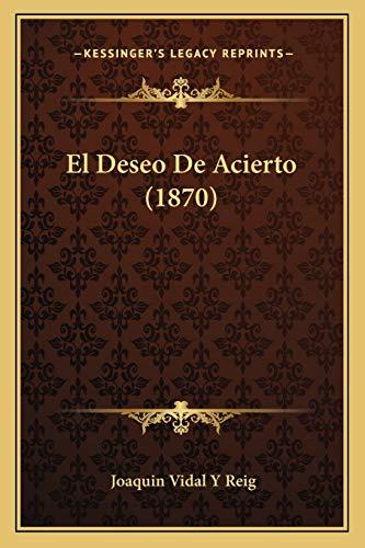 El Deseo De Acierto 1870 Spanish Edition: Joaquin Vidal Y