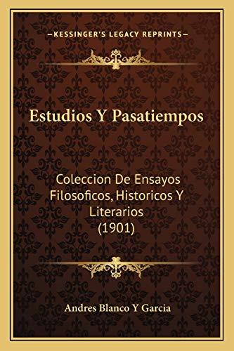 9781168405173: Estudios y Pasatiempos: Coleccion de Ensayos Filosoficos, Historicos y Literarios (1901)