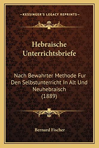 9781168408372: Hebraische Unterrichtsbriefe: Nach Bewahrter Methode Fur Den Selbstunterricht in Alt Und Neuhebraisch (1889)