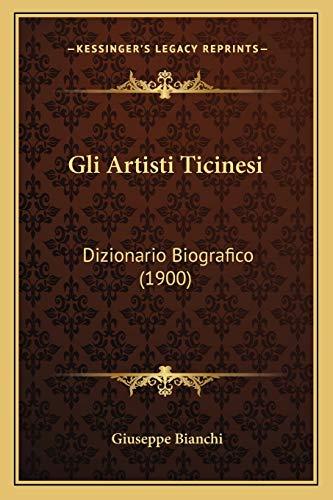 Gli Artisti Ticinesi: Dizionario Biografico (1900) (Italian: Bianchi, Giuseppe