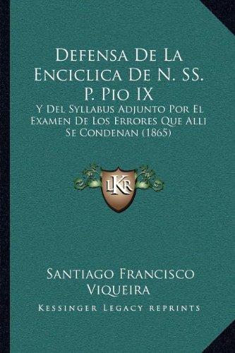 9781168410832: Defensa de La Enciclica de N. SS. P. Pio IX: Y del Syllabus Adjunto Por El Examen de Los Errores Que Alli Se Condenan (1865)