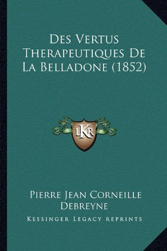9781168412188: Des Vertus Therapeutiques De La Belladone (1852) (French Edition)