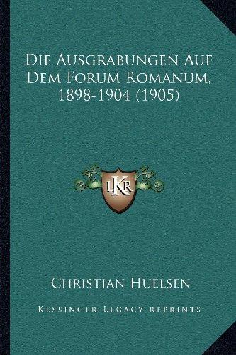 9781168412270: Die Ausgrabungen Auf Dem Forum Romanum, 1898-1904 (1905)