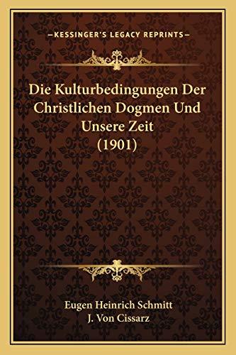 9781168413895: Die Kulturbedingungen Der Christlichen Dogmen Und Unsere Zeit (1901)