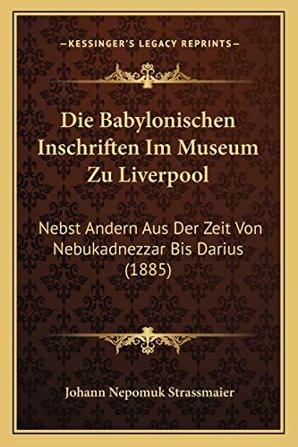 9781168414502: Die Babylonischen Inschriften Im Museum Zu Liverpool: Nebst Andern Aus Der Zeit Von Nebukadnezzar Bis Darius (1885) (German Edition)