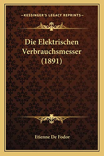 9781168414571: Die Elektrischen Verbrauchsmesser (1891)