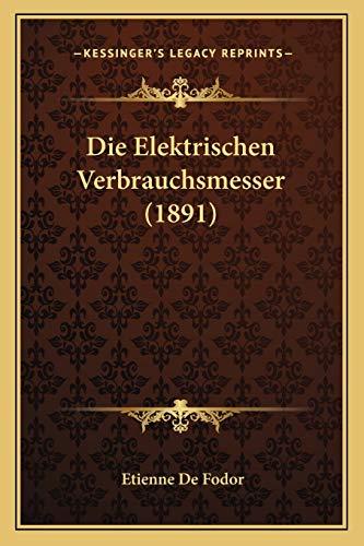 9781168414571: Die Elektrischen Verbrauchsmesser (1891) (German Edition)