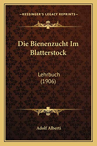 9781168415141: Die Bienenzucht Im Blatterstock: Lehrbuch (1906) (German Edition)