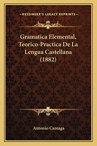 9781168416179: Gramatica Elemental, Teorico-Practica de La Lengua Castellana (1882)