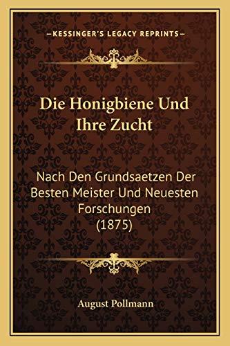 9781168416667: Die Honigbiene Und Ihre Zucht: Nach Den Grundsaetzen Der Besten Meister Und Neuesten Forschungen (1875)
