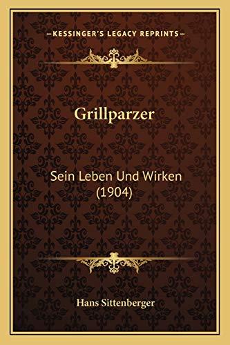 9781168418326: Grillparzer: Sein Leben Und Wirken (1904)