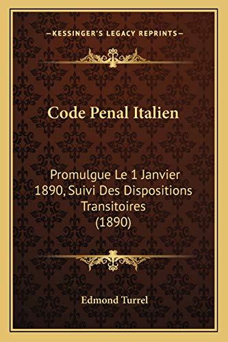 9781168418418: Code Penal Italien: Promulgue Le 1 Janvier 1890, Suivi Des Dispositions Transitoires (1890) (French Edition)