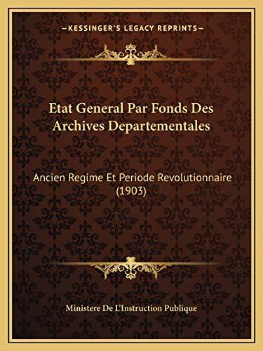 9781168419989: Etat General Par Fonds Des Archives Departementales: Ancien Regime Et Periode Revolutionnaire (1903)