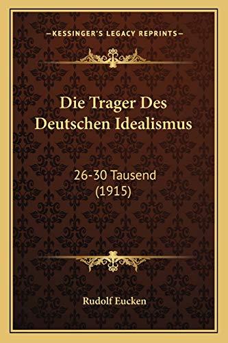 9781168421067: Die Trager Des Deutschen Idealismus: 26-30 Tausend (1915) (German Edition)