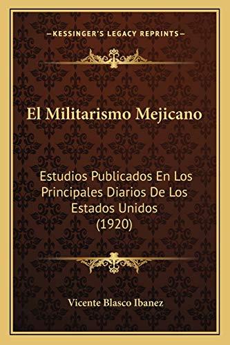 9781168421142: El Militarismo Mejicano: Estudios Publicados En Los Principales Diarios De Los Estados Unidos (1920) (Spanish Edition)