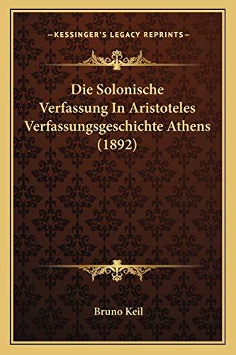 9781168421807: Die Solonische Verfassung In Aristoteles Verfassungsgeschichte Athens (1892) (German Edition)