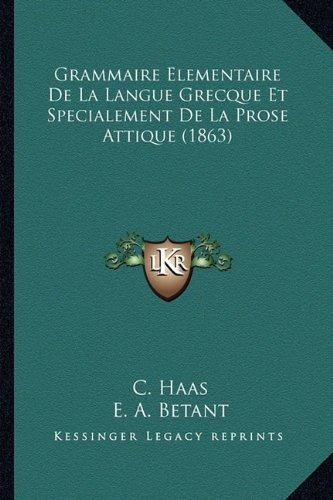 9781168424204: Grammaire Elementaire de la Langue Grecque Et Specialement de la Prose Attique (1863)