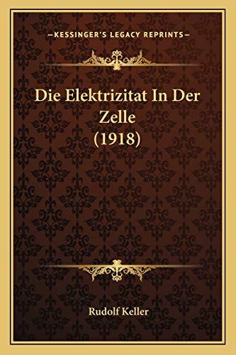 9781168426468: Die Elektrizitat In Der Zelle (1918) (German Edition)