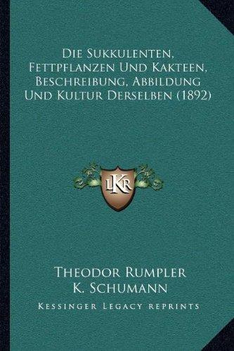 9781168427595: Die Sukkulenten, Fettpflanzen Und Kakteen, Beschreibung, Abbildung Und Kultur Derselben (1892)